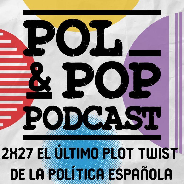2×27|El último plot twist de la política española